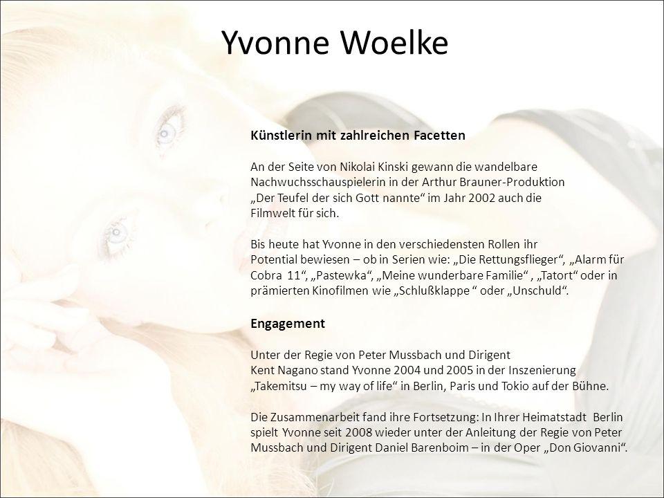 Yvonne Woelke Künstlerin mit zahlreichen Facetten An der Seite von Nikolai Kinski gewann die wandelbare Nachwuchsschauspielerin in der Arthur Brauner-