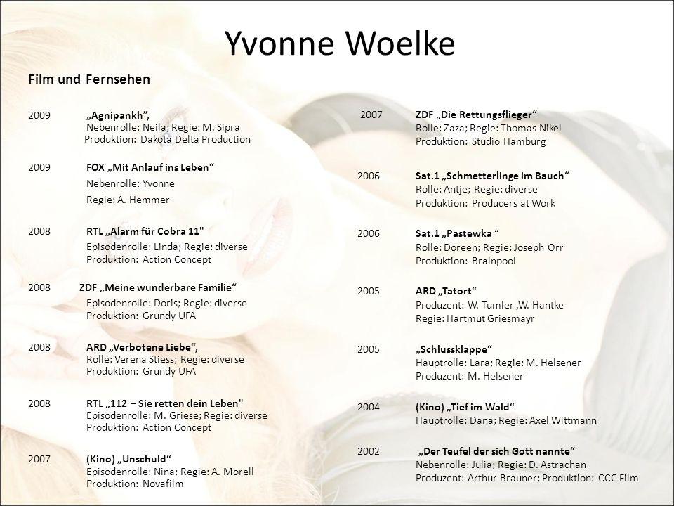 Yvonne Woelke Film und Fernsehen 2009Agnipankh, Nebenrolle: Neila; Regie: M. Sipra Produktion: Dakota Delta Production 2009 FOX Mit Anlauf ins Leben N