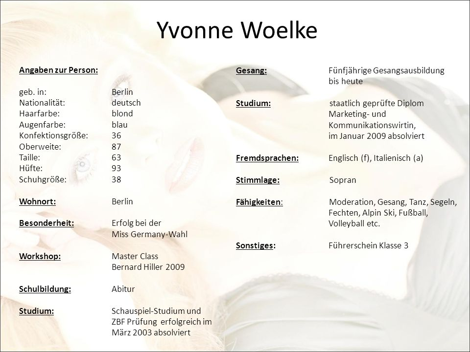 Yvonne Woelke Angaben zur Person: geb. in:Berlin Nationalität:deutsch Haarfarbe:blond Augenfarbe:blau Konfektionsgröße:36 Oberweite: 87 Taille:63 Hüft