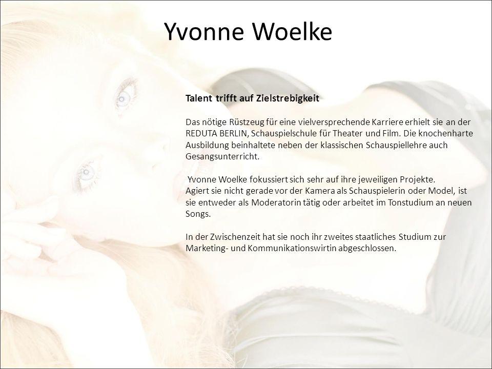Yvonne Woelke Talent trifft auf Zielstrebigkeit Das nötige Rüstzeug für eine vielversprechende Karriere erhielt sie an der REDUTA BERLIN, Schauspielsc