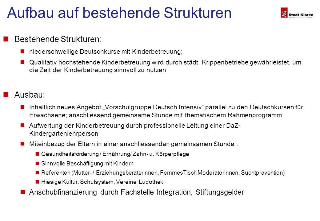 Aufbau auf bestehende Strukturen Bestehende Strukturen: niederschwellige Deutschkurse mit Kinderbetreuung; Qualitativ hochstehende Kinderbetreuung wird durch städt.