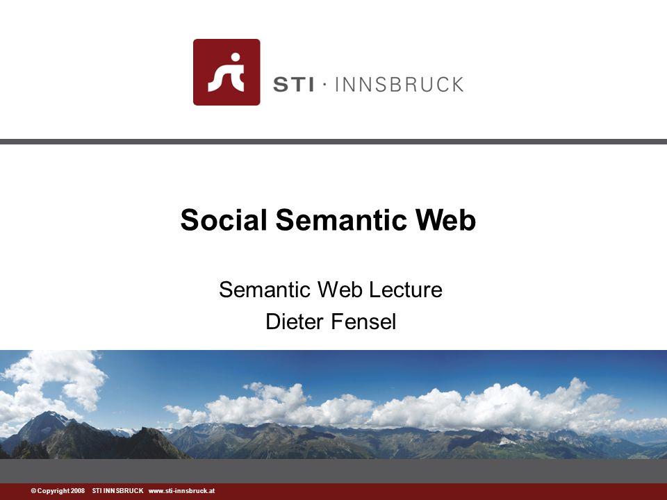 www.sti-innsbruck.at © Copyright 2008 STI INNSBRUCK www.sti-innsbruck.at Social Semantic Web