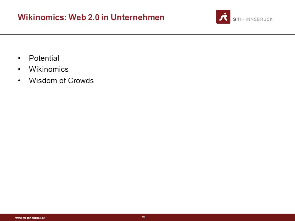 www.sti-innsbruck.at 28 Wikinomics: Web 2.0 in Unternehmen Potential Wikinomics Wisdom of Crowds
