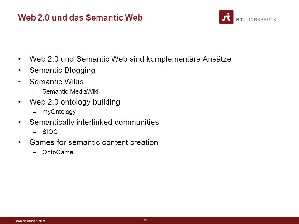 36 Web 2.0 und das Semantic Web Web 2.0 und Semantic Web sind komplementäre Ansätze Semantic Blogging Semantic Wikis –Semantic MediaWiki Web 2.0 ontology building –myOntology Semantically interlinked communities –SIOC Games for semantic content creation –OntoGame