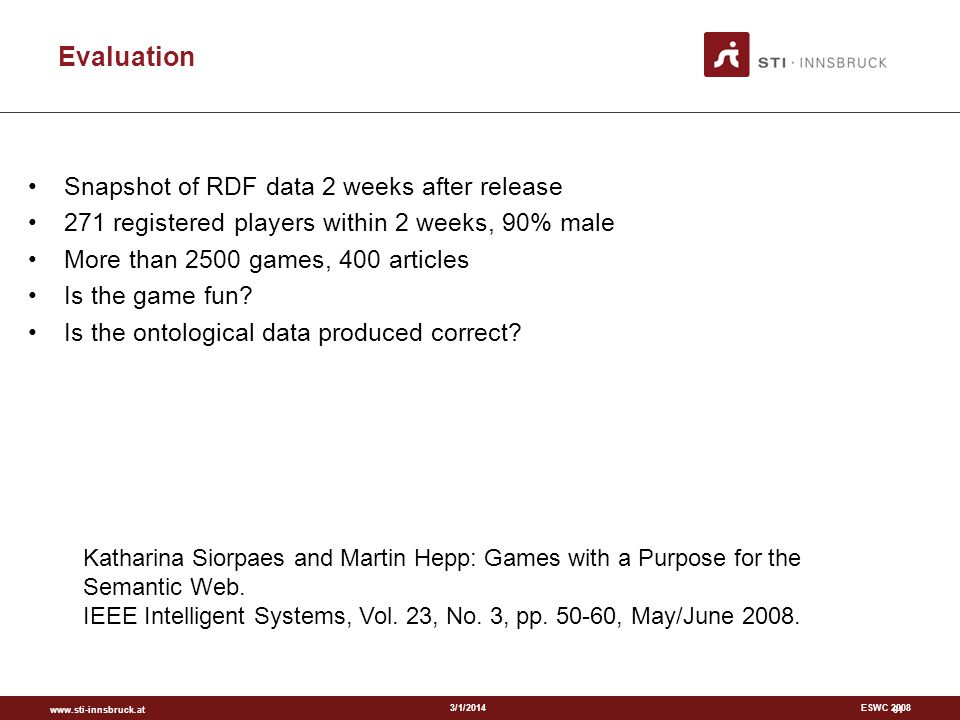 www.sti-innsbruck.at 3/1/2014ESWC 2008 61 Evaluation Snapshot of RDF data 2 weeks after release 271 registered players within 2 weeks, 90% male More t
