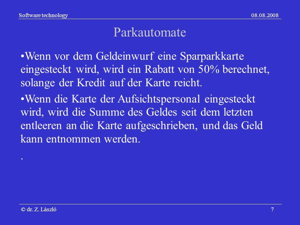 Software technology08.08.2008 © dr. Z. László7 Parkautomate Wenn vor dem Geldeinwurf eine Sparparkkarte eingesteckt wird, wird ein Rabatt von 50% bere