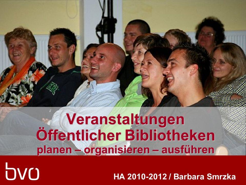 Veranstaltungen Öffentlicher Bibliotheken planen – organisieren – ausführen HA 2010-2012 / Barbara Smrzka