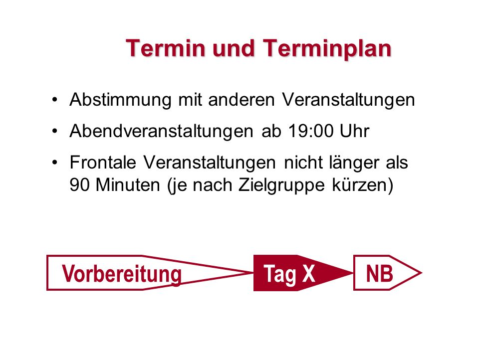 Termin und Terminplan Abstimmung mit anderen Veranstaltungen Abendveranstaltungen ab 19:00 Uhr Frontale Veranstaltungen nicht länger als 90 Minuten (j