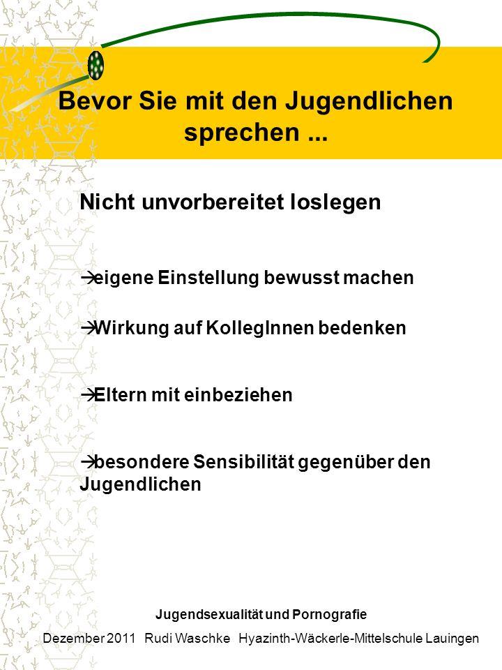 Bevor Sie mit den Jugendlichen sprechen... Jugendsexualität und Pornografie Dezember 2011 Rudi Waschke Hyazinth-Wäckerle-Mittelschule Lauingen Nicht u