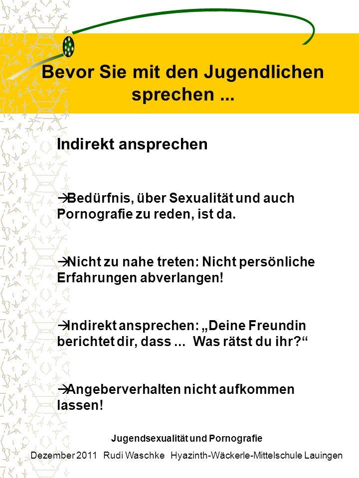 Bevor Sie mit den Jugendlichen sprechen... Jugendsexualität und Pornografie Dezember 2011 Rudi Waschke Hyazinth-Wäckerle-Mittelschule Lauingen Indirek