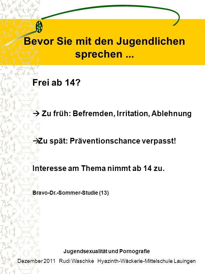 Bevor Sie mit den Jugendlichen sprechen... Jugendsexualität und Pornografie Dezember 2011 Rudi Waschke Hyazinth-Wäckerle-Mittelschule Lauingen Frei ab