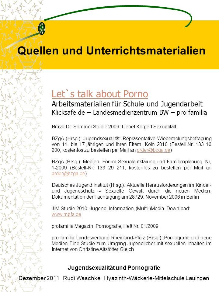 Quellen und Unterrichtsmaterialien Jugendsexualität und Pornografie Dezember 2011 Rudi Waschke Hyazinth-Wäckerle-Mittelschule Lauingen Let`s talk abou