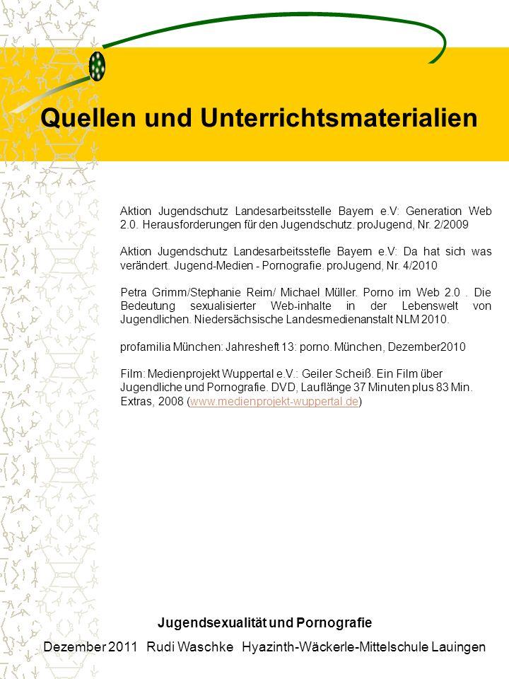 Quellen und Unterrichtsmaterialien Jugendsexualität und Pornografie Dezember 2011 Rudi Waschke Hyazinth-Wäckerle-Mittelschule Lauingen Aktion Jugendschutz Landesarbeitsstelle Bayern e.V: Generation Web 2.0.