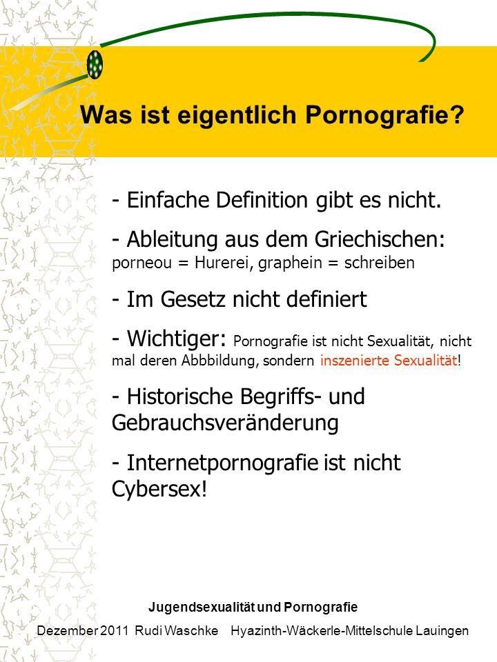 Was ist eigentlich Pornografie? Jugendsexualität und Pornografie Dezember 2011 Rudi Waschke Hyazinth-Wäckerle-Mittelschule Lauingen - Einfache Definit