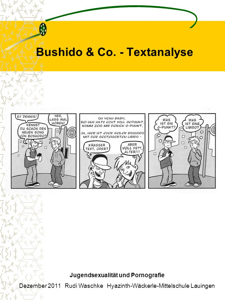 Bushido & Co. - Textanalyse Jugendsexualität und Pornografie Dezember 2011 Rudi Waschke Hyazinth-Wäckerle-Mittelschule Lauingen