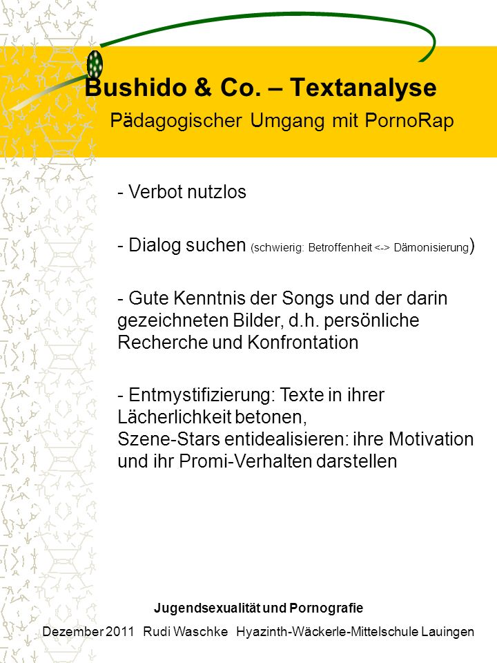 Bushido & Co. – Textanalyse P ä dagogischer Umgang mit PornoRap Jugendsexualität und Pornografie Dezember 2011 Rudi Waschke Hyazinth-Wäckerle-Mittelsc