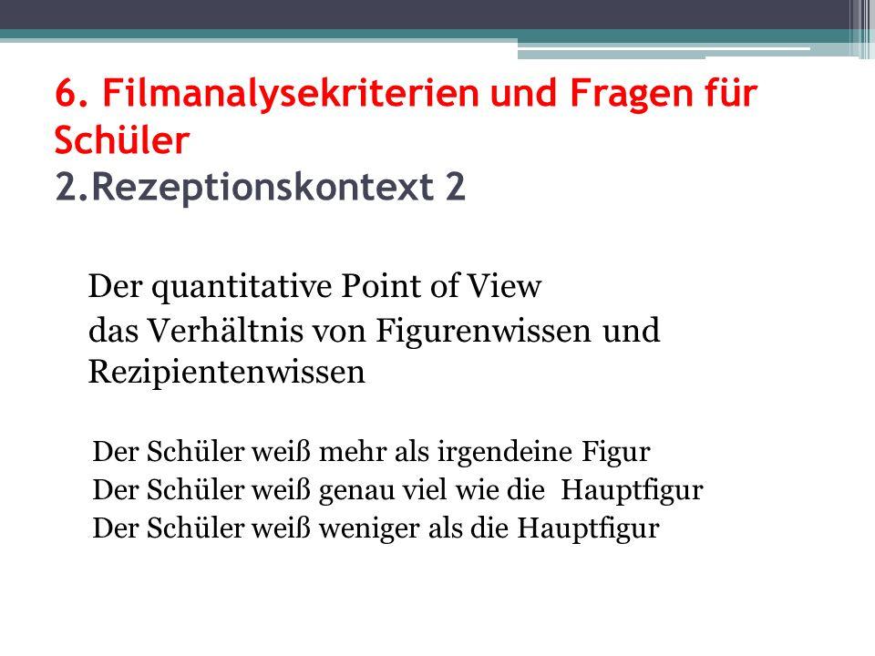 6. Filmanalysekriterien und Fragen für Schüler 2.Rezeptionskontext 2 Der quantitative Point of View das Verhältnis von Figurenwissen und Rezipientenwi