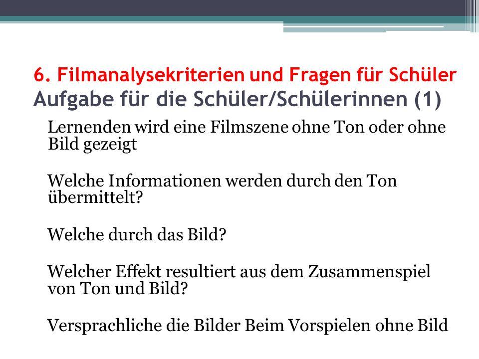 6. Filmanalysekriterien und Fragen für Schüler Aufgabe für die Schüler/Schülerinnen (1) Lernenden wird eine Filmszene ohne Ton oder ohne Bild gezeigt