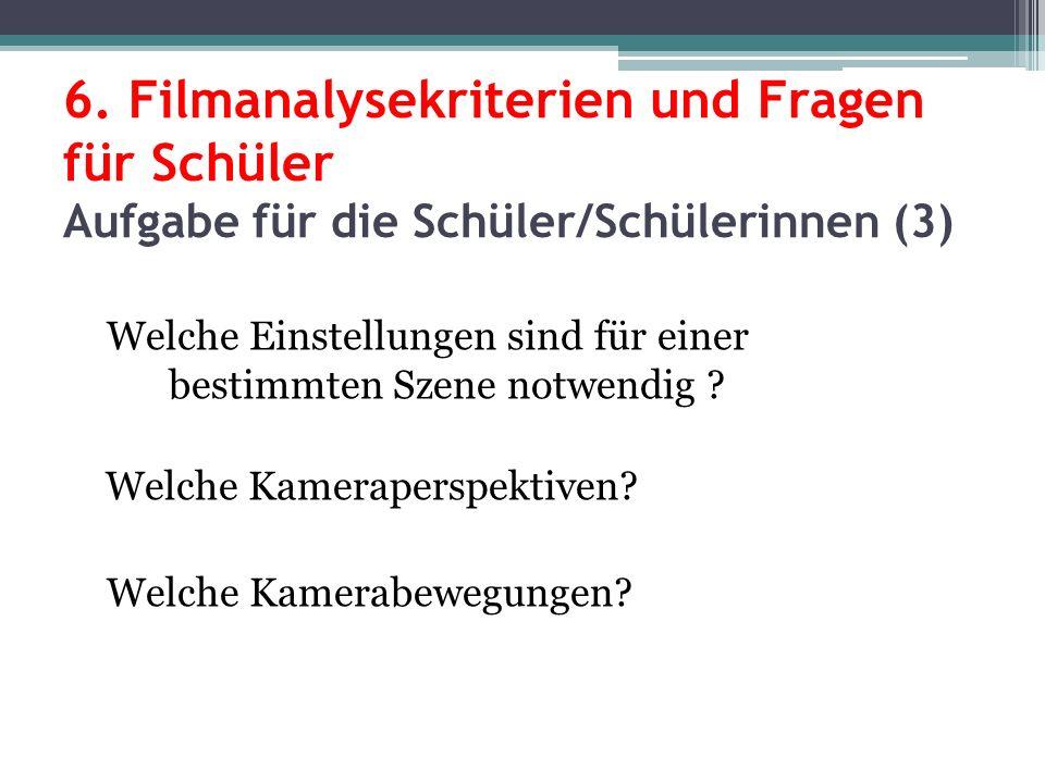 6. Filmanalysekriterien und Fragen für Schüler Aufgabe für die Schüler/Schülerinnen (3) Welche Einstellungen sind für einer bestimmten Szene notwendig