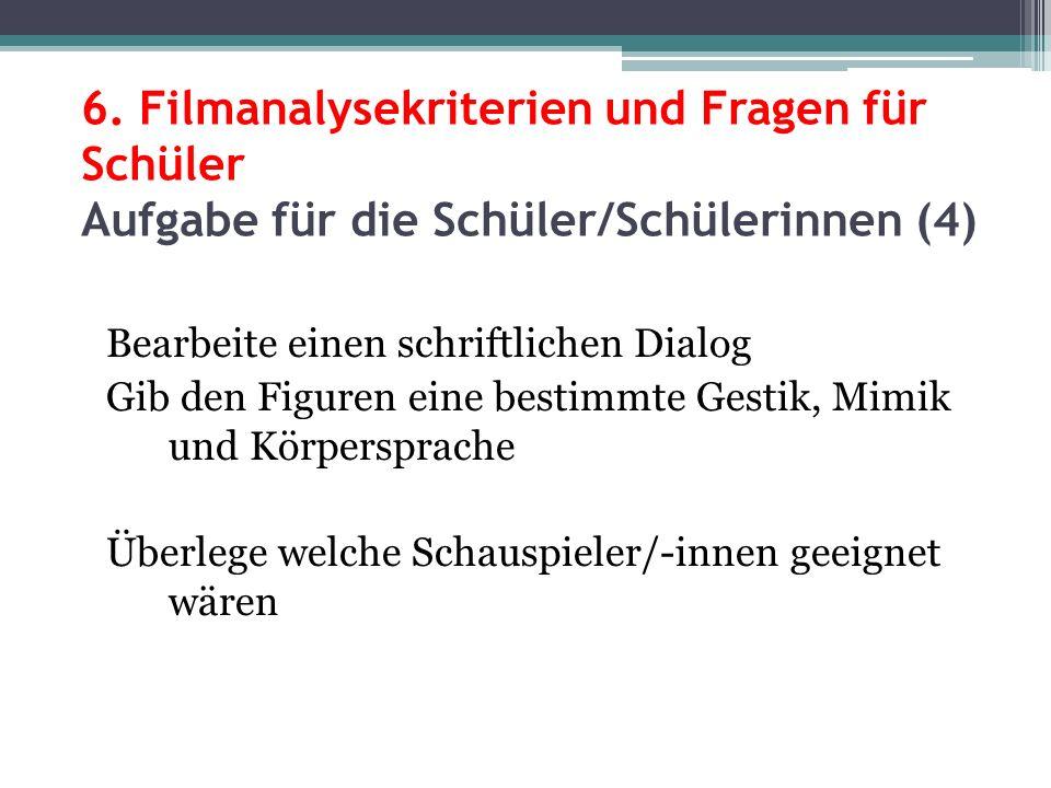 6. Filmanalysekriterien und Fragen für Schüler Aufgabe für die Schüler/Schülerinnen (4) Bearbeite einen schriftlichen Dialog Gib den Figuren eine best