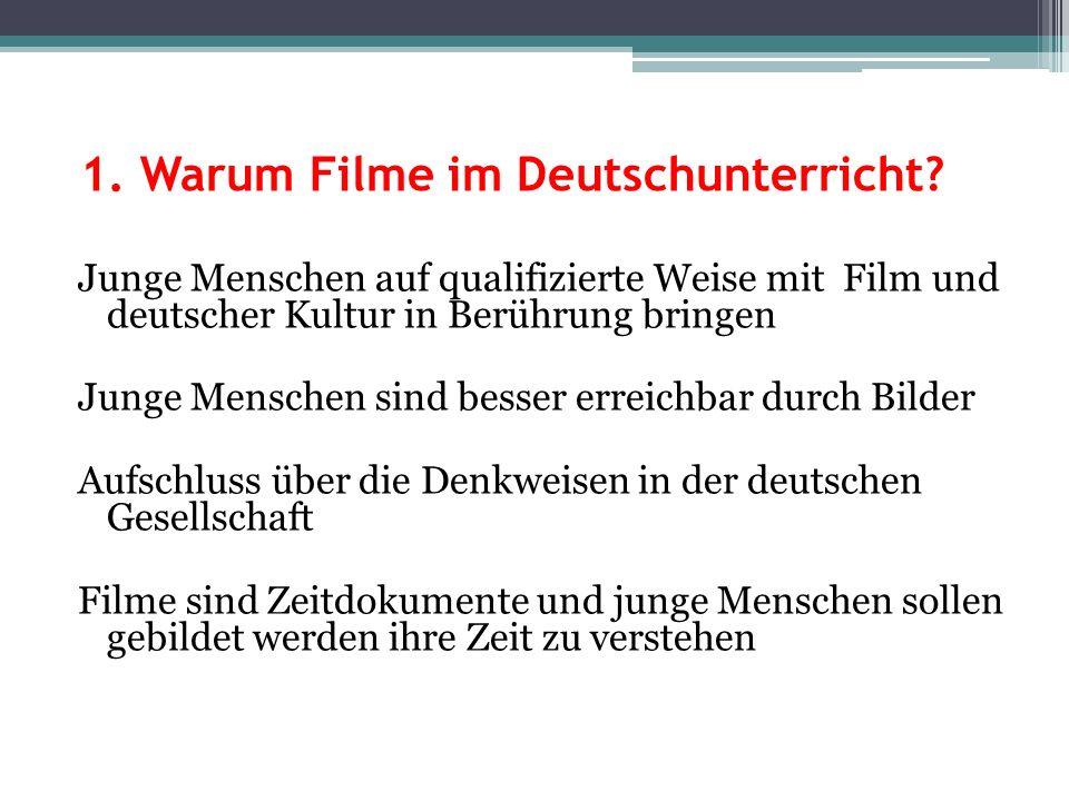 1. Warum Filme im Deutschunterricht? Junge Menschen auf qualifizierte Weise mit Film und deutscher Kultur in Berührung bringen Junge Menschen sind bes