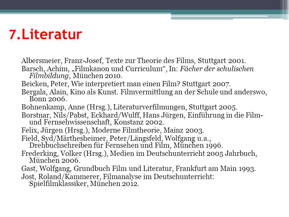 7.Literatur Albersmeier, Franz-Josef, Texte zur Theorie des Films, Stuttgart 2001. Barsch, Achim, Filmkanon und Curriculum, In: Fächer der schulischen