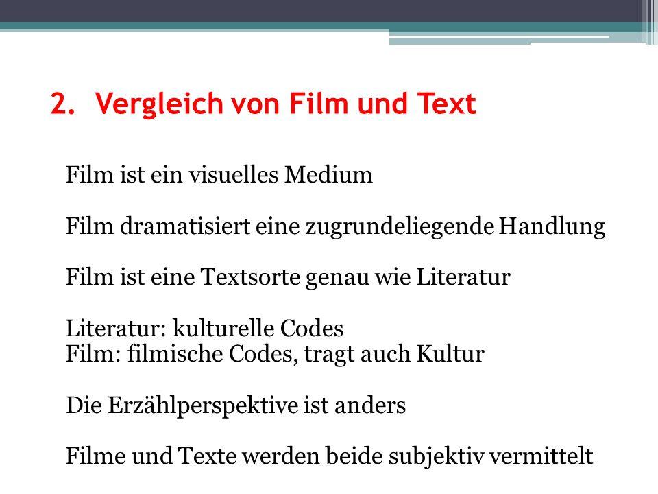 2. Vergleich von Film und Text Film ist ein visuelles Medium Film dramatisiert eine zugrundeliegende Handlung Film ist eine Textsorte genau wie Litera