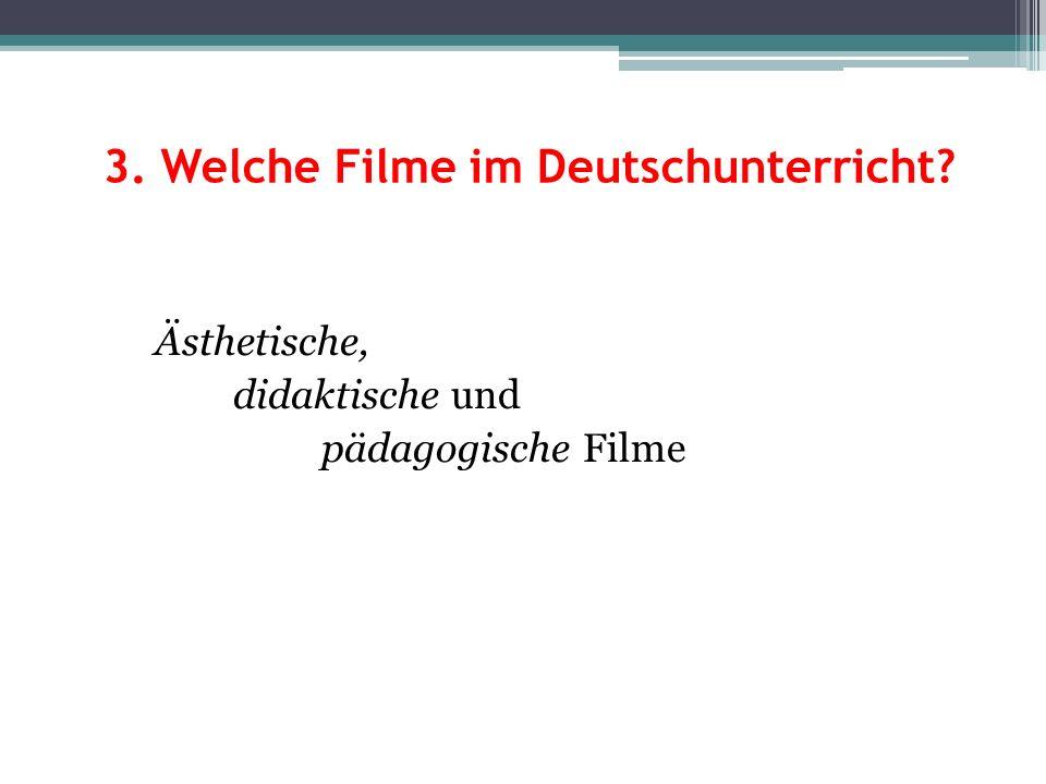 3. Welche Filme im Deutschunterricht? Ästhetische, didaktische und pädagogische Filme