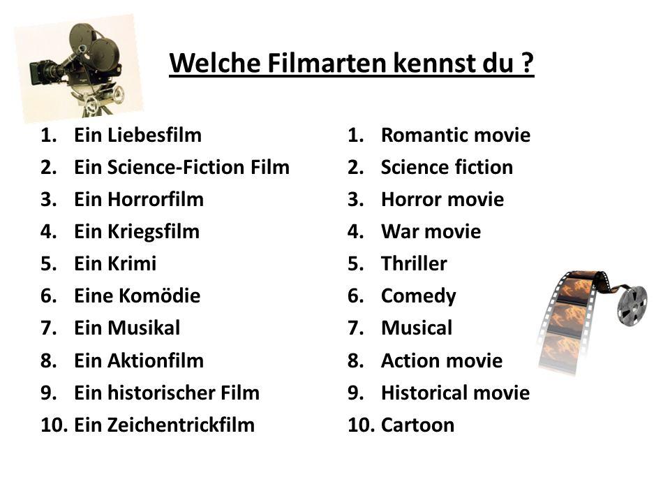 Welche Filmarten kennst du ? 1.Ein Liebesfilm 2.Ein Science-Fiction Film 3.Ein Horrorfilm 4.Ein Kriegsfilm 5.Ein Krimi 6.Eine Komödie 7.Ein Musikal 8.