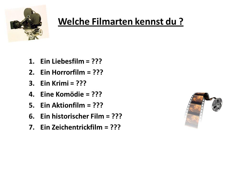 Welche Filmarten kennst du ? 1.Ein Liebesfilm = ??? 2.Ein Horrorfilm = ??? 3.Ein Krimi = ??? 4.Eine Komödie = ??? 5.Ein Aktionfilm = ??? 6.Ein histori