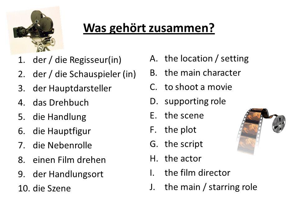 Was gehört zusammen? 1.der / die Regisseur(in) 2.der / die Schauspieler (in) 3.der Hauptdarsteller 4.das Drehbuch 5.die Handlung 6.die Hauptfigur 7.di