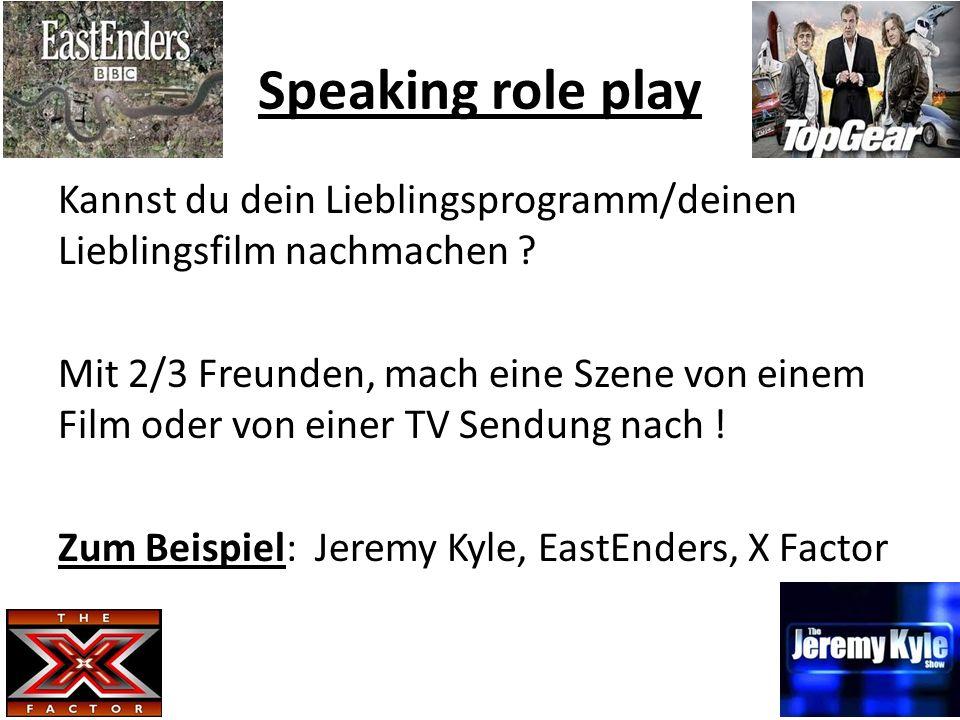 Speaking role play Kannst du dein Lieblingsprogramm/deinen Lieblingsfilm nachmachen ? Mit 2/3 Freunden, mach eine Szene von einem Film oder von einer
