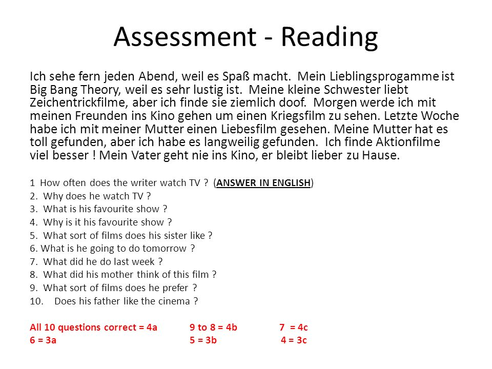 Assessment - Reading Ich sehe fern jeden Abend, weil es Spaß macht. Mein Lieblingsprogamme ist Big Bang Theory, weil es sehr lustig ist. Meine kleine