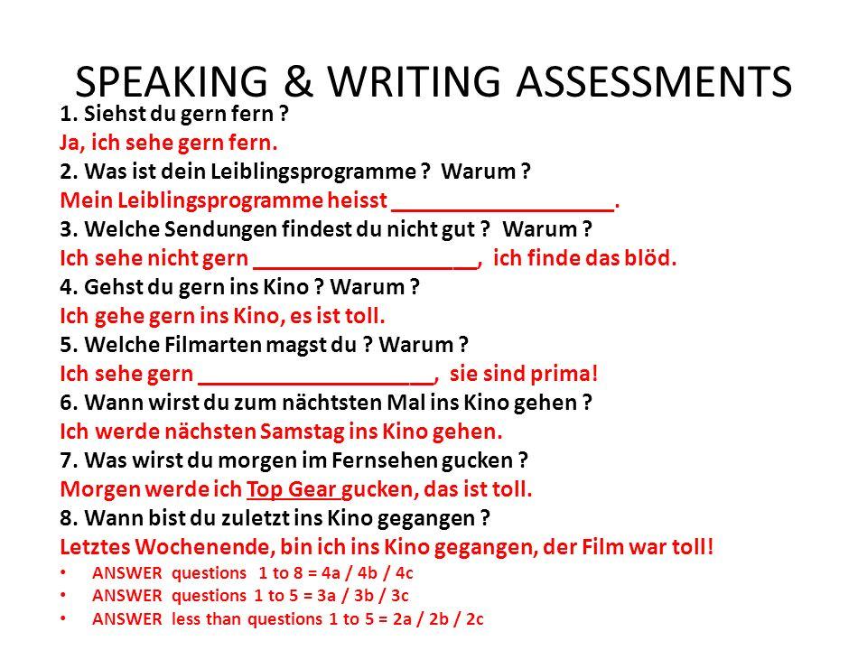 SPEAKING & WRITING ASSESSMENTS 1. Siehst du gern fern ? Ja, ich sehe gern fern. 2. Was ist dein Leiblingsprogramme ? Warum ? Mein Leiblingsprogramme h