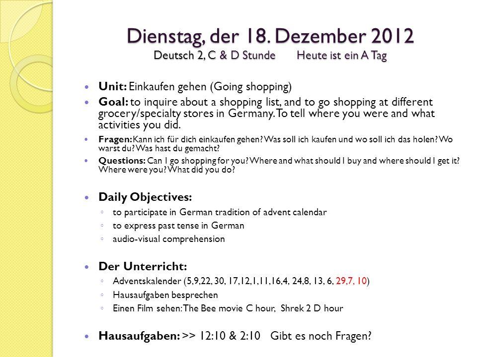 Dienstag, der 18. Dezember 2012 Deutsch 2, C & D StundeHeute ist ein A Tag Unit: Einkaufen gehen (Going shopping) Goal: to inquire about a shopping li