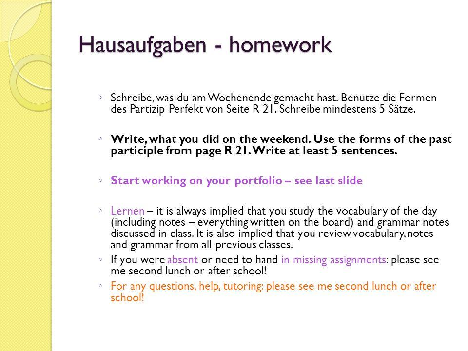 Hausaufgaben - homework Schreibe, was du am Wochenende gemacht hast. Benutze die Formen des Partizip Perfekt von Seite R 21. Schreibe mindestens 5 Sät