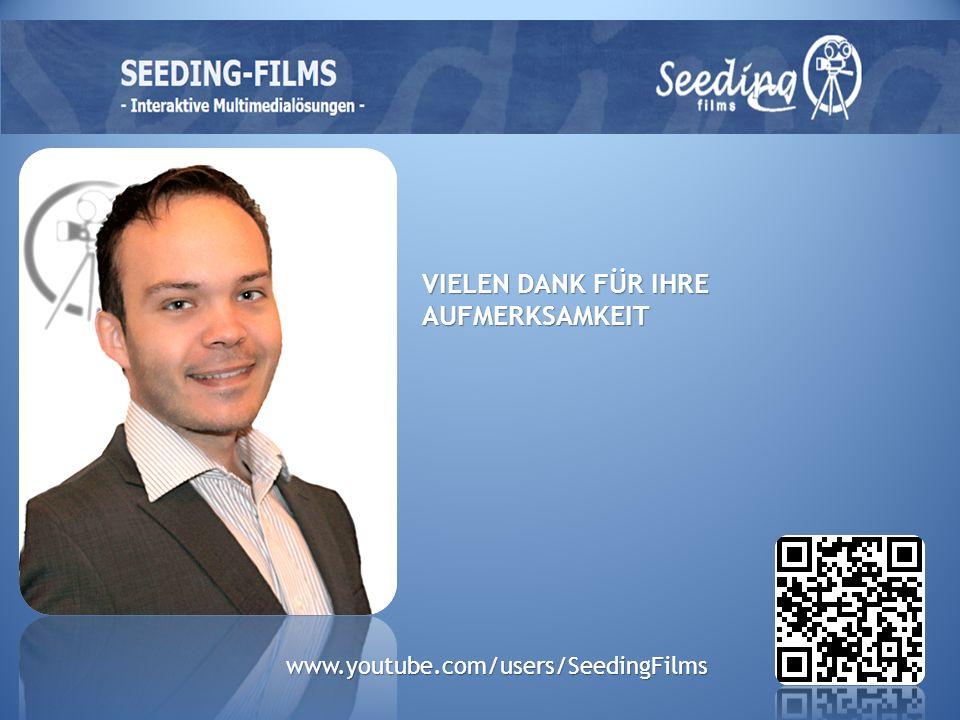 VIELEN DANK FÜR IHRE AUFMERKSAMKEIT www.youtube.com/users/SeedingFilms