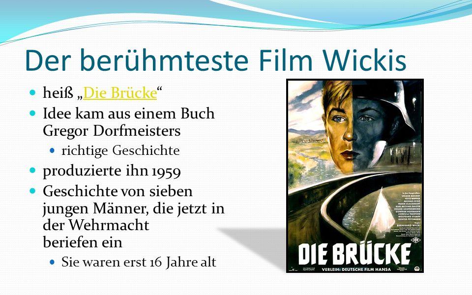 Der berühmteste Film Wickis heiß Die BrückeDie Brücke Idee kam aus einem Buch Gregor Dorfmeisters richtige Geschichte produzierte ihn 1959 Geschichte von sieben jungen Männer, die jetzt in der Wehrmacht beriefen ein Sie waren erst 16 Jahre alt