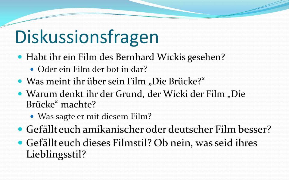 Diskussionsfragen Habt ihr ein Film des Bernhard Wickis gesehen.