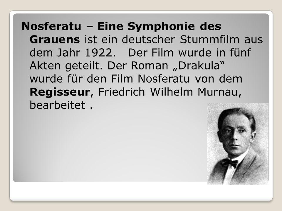 Nosferatu – Eine Symphonie des Grauens ist ein deutscher Stummfilm aus dem Jahr 1922. Der Film wurde in fünf Akten geteilt. Der Roman Drakula wurde fü