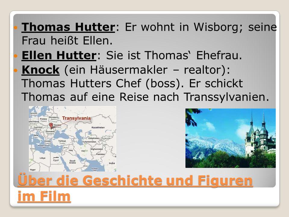 Über die Geschichte und Figuren im Film Thomas Hutter: Er wohnt in Wisborg; seine Frau heißt Ellen. Ellen Hutter: Sie ist Thomas Ehefrau. Knock (ein H