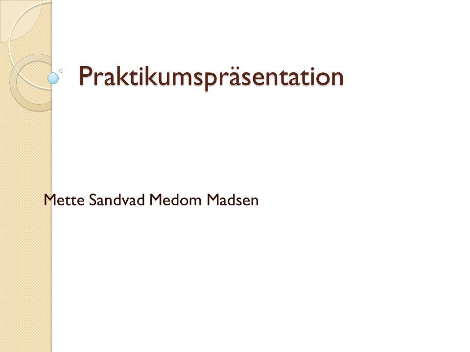 Praktikumspräsentation Mette Sandvad Medom Madsen