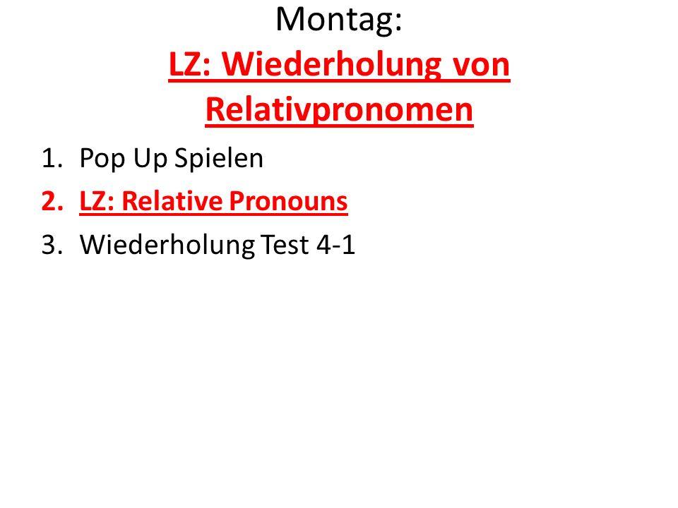 Montag: LZ: Wiederholung von Relativpronomen 1.Pop Up Spielen 2.LZ: Relative Pronouns 3.Wiederholung Test 4-1