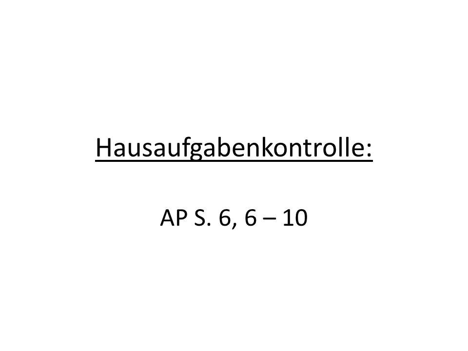 Hausaufgabenkontrolle: AP S. 6, 6 – 10