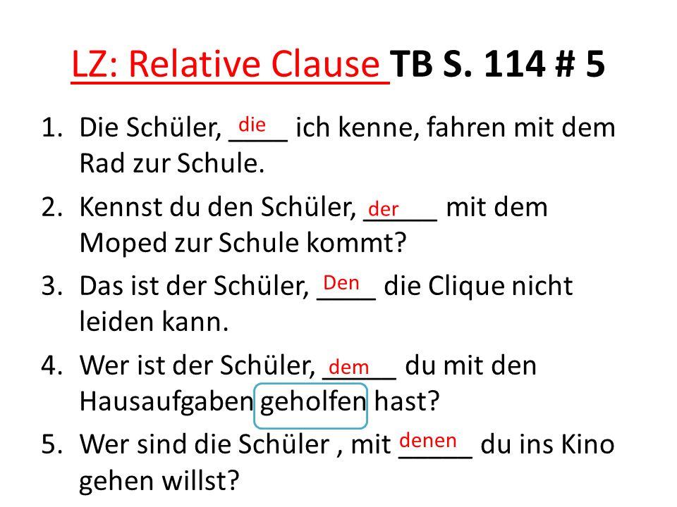LZ: Relative Clause TB S.114 # 5 1.Die Schüler, ____ ich kenne, fahren mit dem Rad zur Schule.