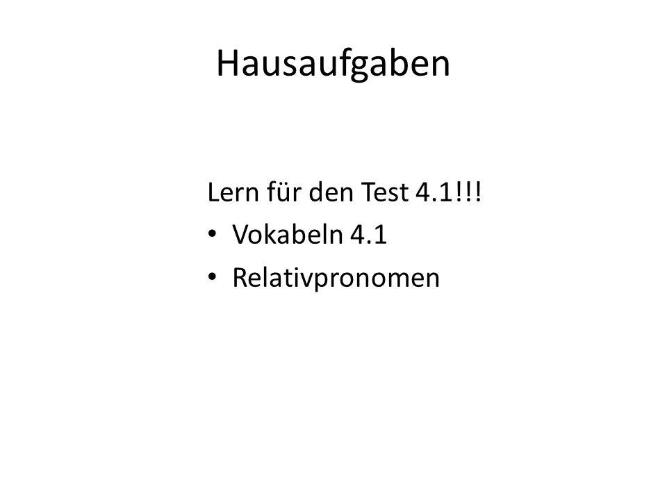 Hausaufgaben Lern für den Test 4.1!!! Vokabeln 4.1 Relativpronomen