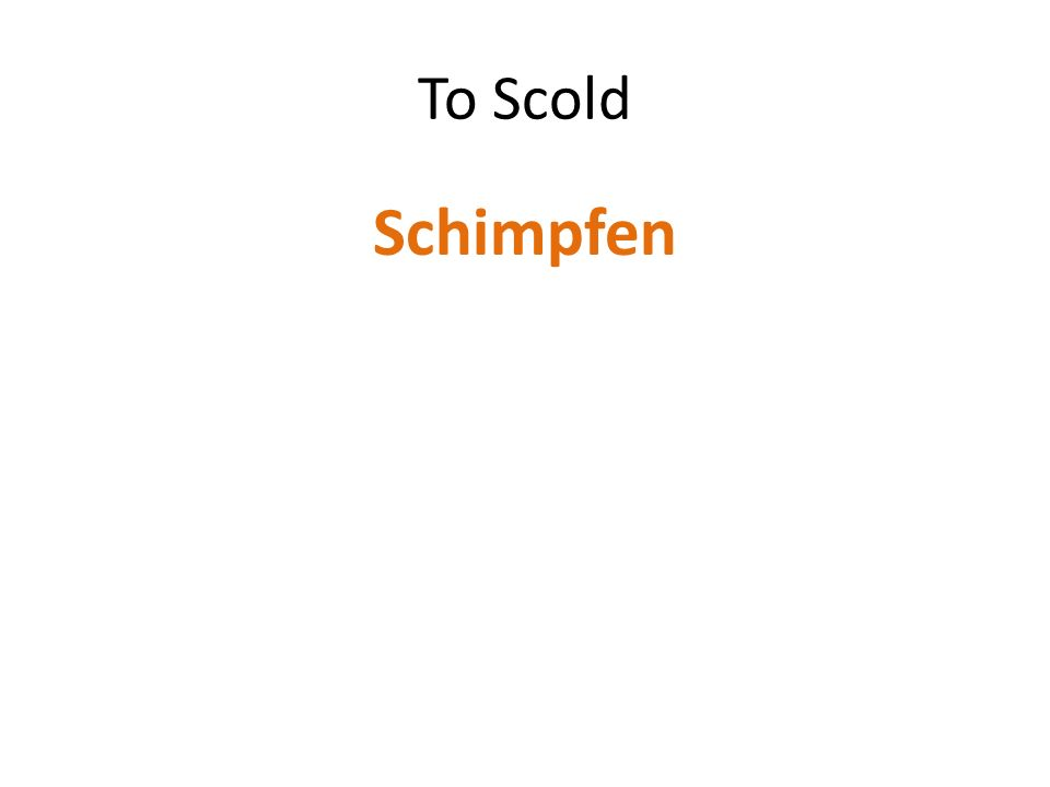 To Scold Schimpfen