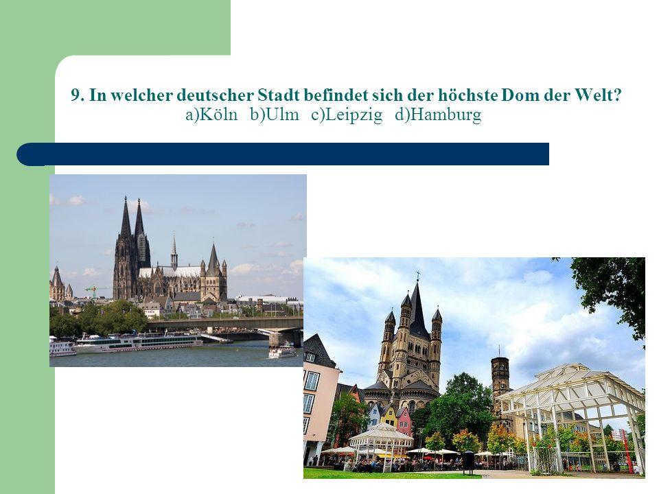 9.In welcher deutscher Stadt befindet sich der höchste Dom der Welt.