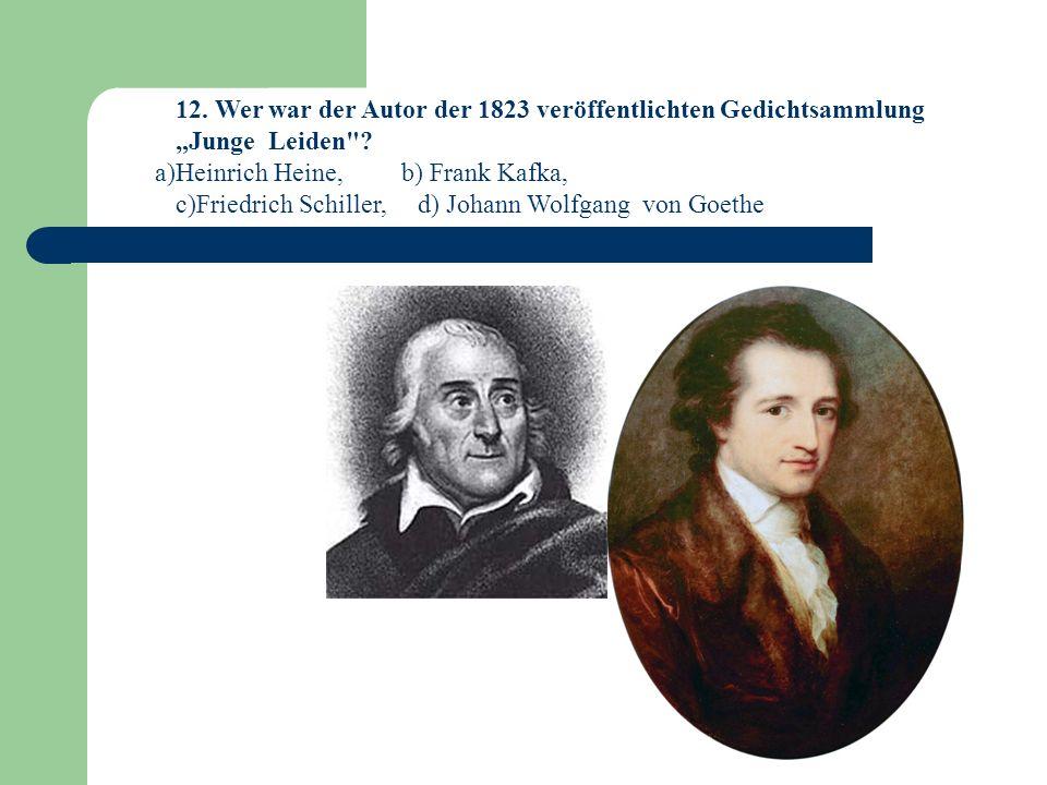 12.Wer war der Autor der 1823 veröffentlichten Gedichtsammlung Junge Leiden .