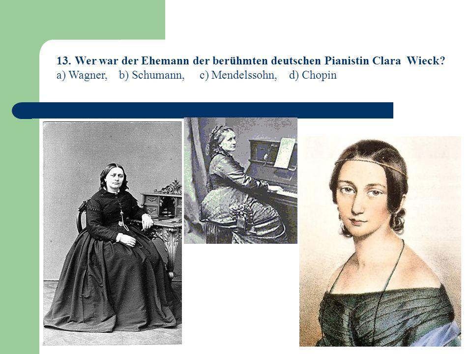 13.Wer war der Ehemann der berühmten deutschen Pianistin Clara Wieck.